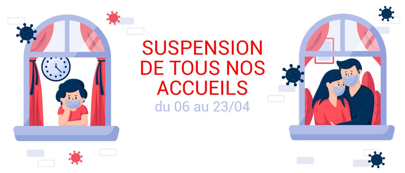 «Confinement» : suspension de tous nos accueils du 6 au 23 avril